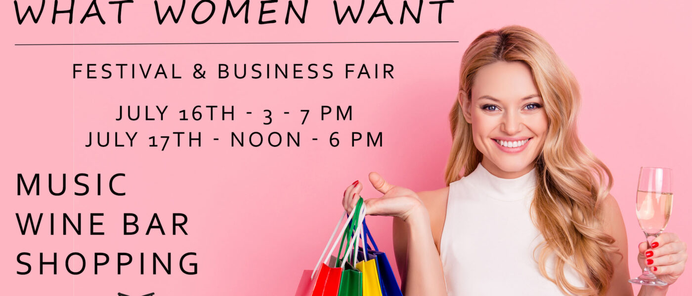 What Women Want Festival and Business Fair July 16th & 17th